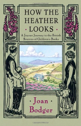 Joan Bodger: How the Heather Looks: A Joyous Journey to the British Sources of Children's Books