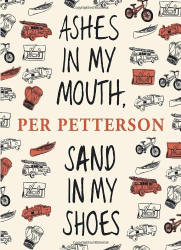Per Petterson: Ashes in My Mouth, Sand in My Shoes