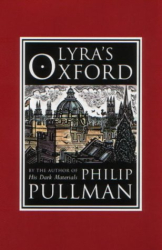 Philip Pullman: Lyra's Oxford (His Dark Materials)