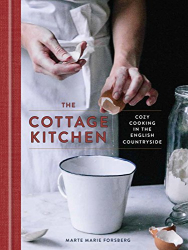 Marte Marie Forsberg: The Cottage Kitchen: Cozy Cooking in the English Countryside