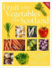 Kenneth Cox & Caroline Beaton: Fruit and Vegetables for Scotland: What to Grow and How to Grow It (New Edition)