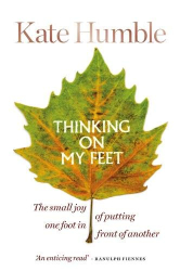 Kate Humble: Thinking on My Feet: The small joy of putting one foot in front of another