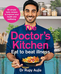Dr Rupy Aujla: The Doctor's Kitchen - Eat to Beat Illness