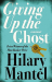 Hilary Mantel: Giving up the Ghost: A memoir