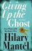 Hilary Mantel: Giving up the Ghost: A memoir
