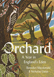 Benedict Macdonald & Nicholas Gates: Orchard: A Year in England's Eden