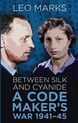 Leo Marks: Between Silk and Cyanide: A Code Maker's War, 1941-45