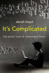 danah boyd: It's Complicated: The Social Lives of Networked Teens