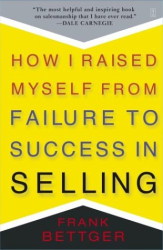 Frank Bettger: How I Raised Myself from Failure to Success in Selling