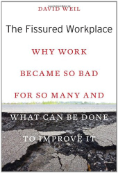 David Weil: The Fissured Workplace: Why Work Became So Bad for So Many and What Can Be Done to Improve It