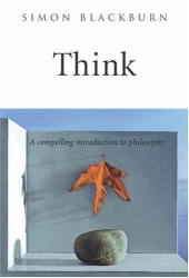 Blackburn: Think: A Compelling Intro to Philosophy