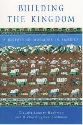 Claudia L. Bushman: Building the Kingdom: A History of Mormons in America