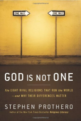 : God Is Not One: The Eight Rival Religions That Run the World -- and Why Their Differences Matter