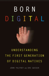 John Palfrey: Born Digital: Understanding the First Generation of Digital Natives