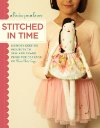 Alicia Paulson: Stitched in Time: Memory-Keeping Projects to Sew and Share from the Creator of Posie Gets Cozy