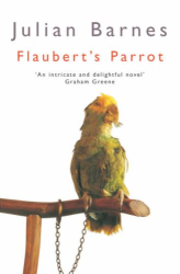 Julian Barnes: Flaubert's Parrot (Picador Books)