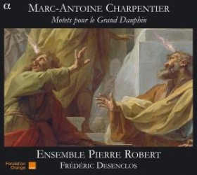 Marc-Antoine Charpentier - Motets pour le Grand Dauphin: Ensemble Pierre Robert - Direction Frédéric Desenclos