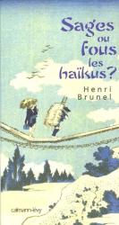 Henri Brunel: Sages ou fous les haïkus?