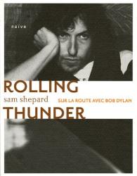 Sam Shepard: Rolling Thunder : Sur la route avec Bob Dylan