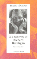 Thierry SECHAN: A la recherche de R.Brautigan