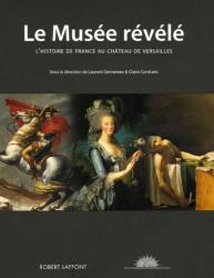 Laurent Gervereau: Le Musée révélé : L'histoire de France au Château de Versailles