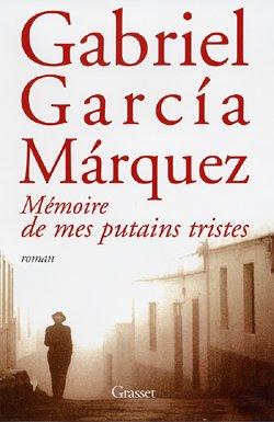 Gabriel Garcia Marquez: Mémoire de mes putains tristes