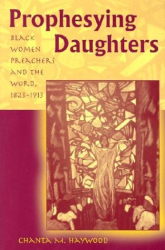 Chanta M. Haywood: Prophesying Daughters: Black Women Preachers and the Word, 1823-1913