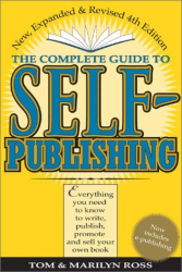 Tom Ross: Complete Guide to Self Publishing: Everything You Need to Know to Write, Publish, Promote, and Sell Your Own Book (Self-Publishing 4th Edition)