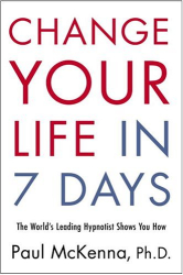 Paul McKenna: Change Your Life in Seven Days: The World's Leading Hypnotist Shows You How