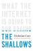 Nicholas Carr: The Shallows: What the Internet Is Doing to Our Brains