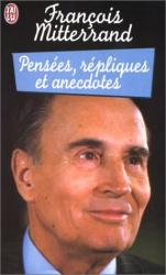 François Mitterrand: Pensées : répliques et anecdotes