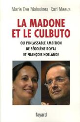 Marie-Eve Malouines: La madone et le culbuto : Ou L'inlassable ambition de Ségolène Royal et François Hollande