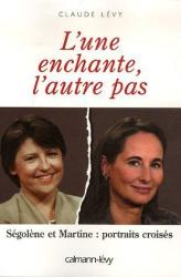 Claude Lévy: L'une enchante, l'autre pas : Ségolène et Martine: portraits croisés