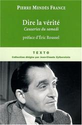 Pierre Mendès France: Dire la vérité : Causeries du samedi, juin 1954 - février 1955