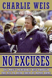 Charlie Weis: No Excuses: One Man's Incredible Rise Through the NFL to Head Coach of Notre Dame