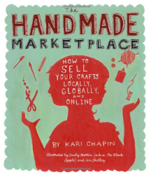 Kari Chapin: The Handmade Marketplace: How to Sell Your Crafts Locally, Globally, and On-Line