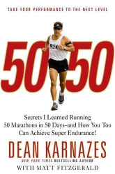 Dean Karnazes: 50/50: Secrets I Learned Running 50 Marathons in 50 Days -- and How You Too Can Achieve Super Endurance!