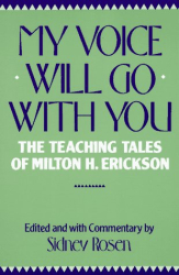 Sidney Rosen: My Voice Will Go With You: The Teaching Tales of Milton H. Erickson, M.D.