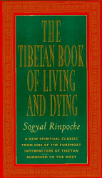 Soqual Rinpoche - Sogyal Rinpoche - Andrew Harvey: The Tibetan Book of Living and Dying: A New Spiritual Classic from One of the Foremost Interpreters of Tibetan Buddhism to the West