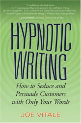 Joe Vitale: Hypnotic Writing: How to Seduce and Persuade Customers with Only Your Words