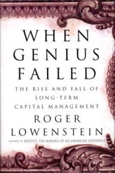 Roger Lowenstein: When Genius Failed : The Rise and Fall of Long-Term Capital Management