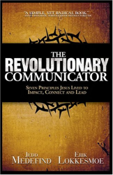 Erik Lokkesmoe: The Revolutionary Communicator: Seven Principles Jesus Lived To Impact, Connect And Lead
