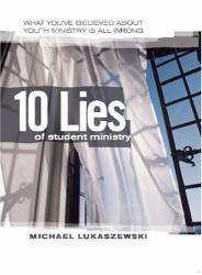 Michael Lukaszewski: The Ten Lies of Student Ministry