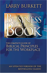 Larry Burkett: Business By The Book: Complete Guide of Biblical Principles for the Workplace