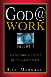 Rich Marshall: God @ Work: Developing Ministers in the Marketplace, Vol. 2