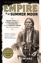 S. C. Gwynne: Empire of the Summer Moon: Quanah Parker and the Rise and Fall of the Comanches, the Most Powerful Indian Tribe in American History
