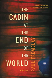 Paul Tremblay: The Cabin at the End of the World: A Novel