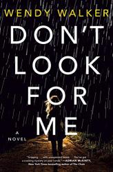 Walker, Wendy: Don't Look for Me: A Novel