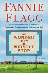 Flagg, Fannie: The Wonder Boy of Whistle Stop: A Novel