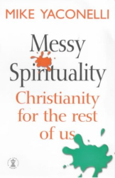 Mike Yaconelli: Messy Spirituality : Christianity for the Rest of Us